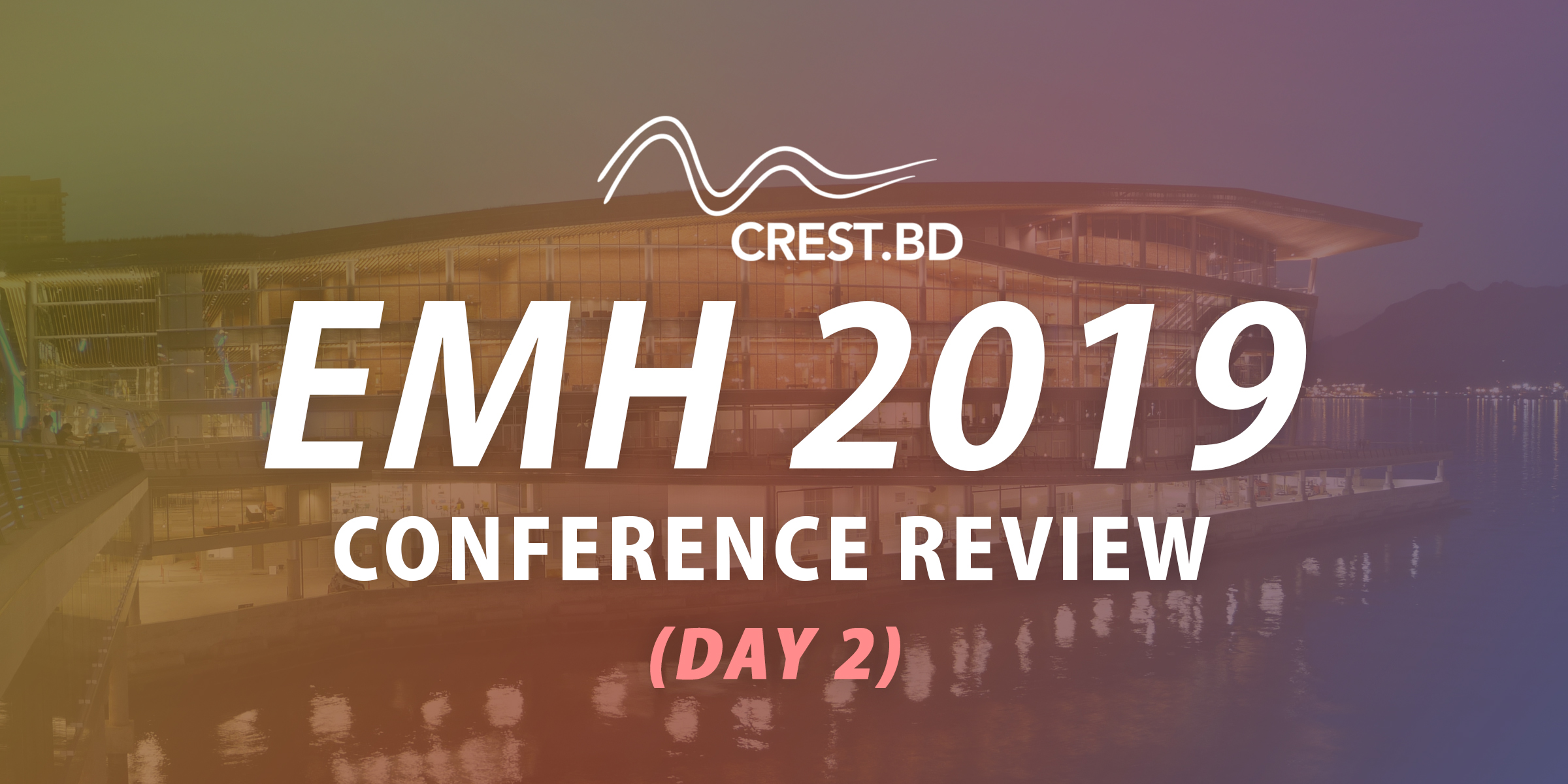CREST.BD: E-Mental Health Conference Review 2019 (Day 2)