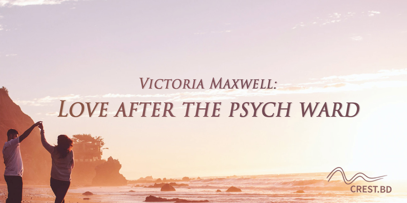 Victoria Maxwell: Is There Love After the Psych Ward?