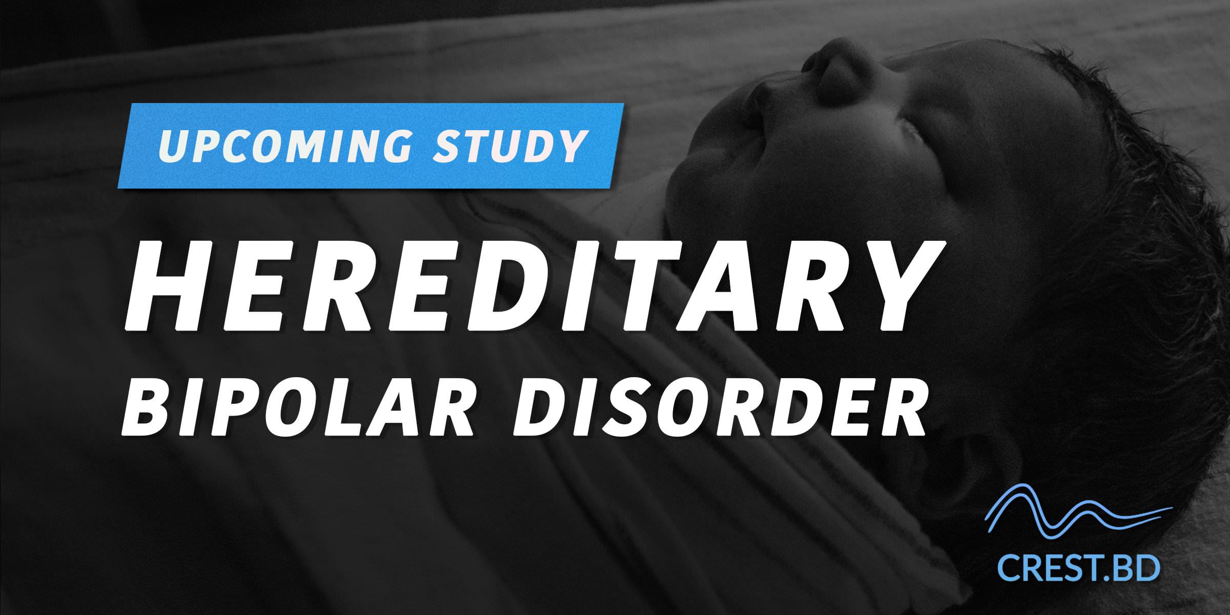Stories of hereditary bipolar disorder, an upcoming study